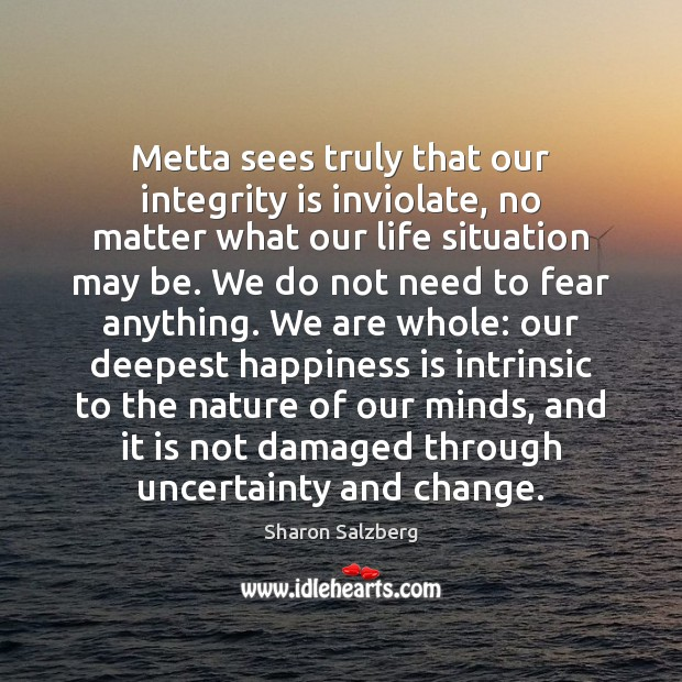 Integrity Quotes image saying: Metta sees truly that our integrity is inviolate, no matter what our