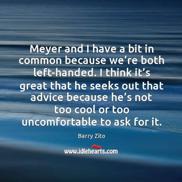 Meyer and I have a bit in common because we're both left-handed. Barry Zito Picture Quote