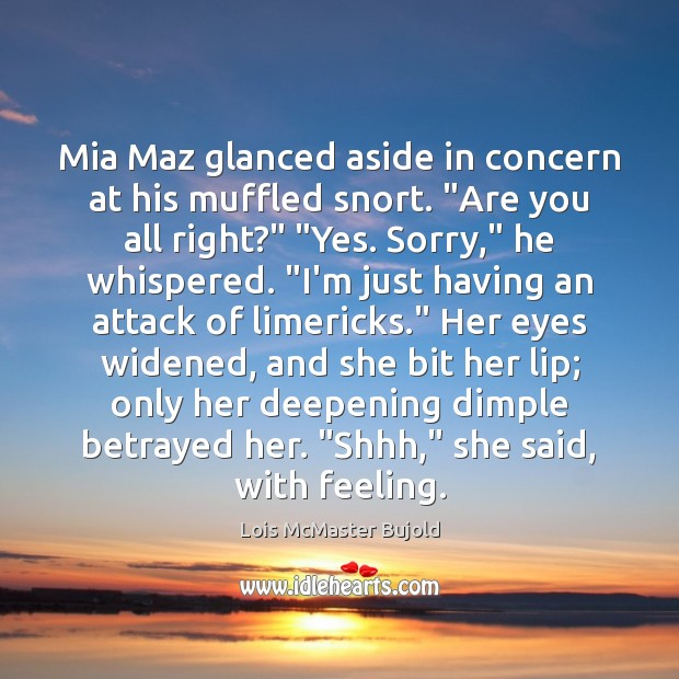"""Mia Maz glanced aside in concern at his muffled snort. """"Are you Lois McMaster Bujold Picture Quote"""