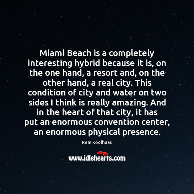 Miami Beach is a completely interesting hybrid because it is, on the Rem Koolhaas Picture Quote