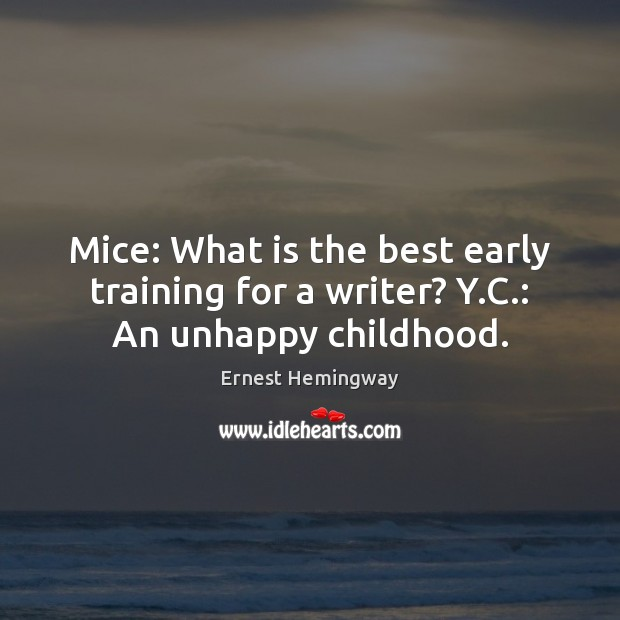 Mice: What is the best early training for a writer? Y.C.: An unhappy childhood. Image