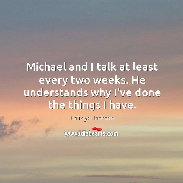 Michael and I talk at least every two weeks. He understands why Image
