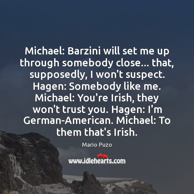 Michael: Barzini will set me up through somebody close… that, supposedly, I Mario Puzo Picture Quote