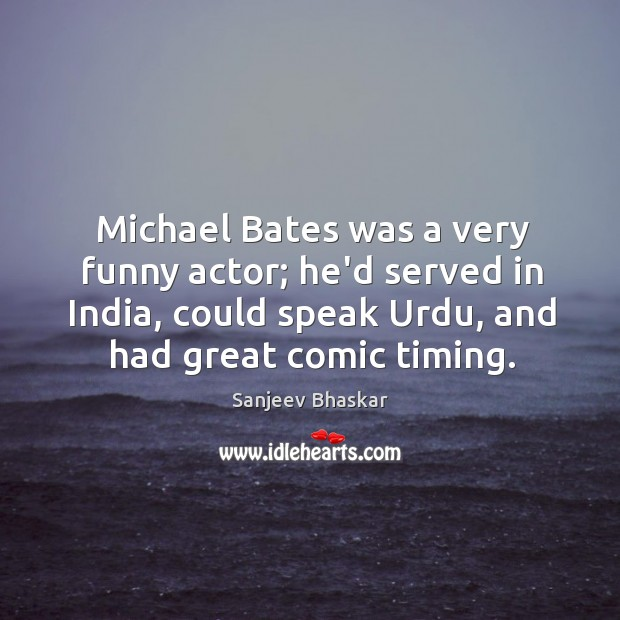 Image, Michael Bates was a very funny actor; he'd served in India, could