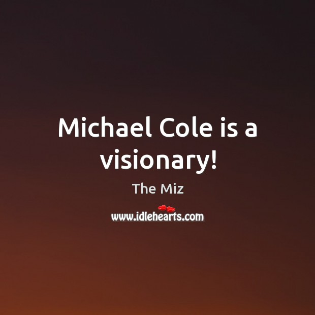 Image, Michael Cole is a visionary!