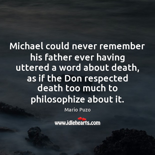 Michael could never remember his father ever having uttered a word about Mario Puzo Picture Quote