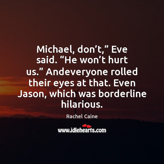 """Michael, don't,"""" Eve said. """"He won't hurt us."""" Andeveryone rolled Rachel Caine Picture Quote"""