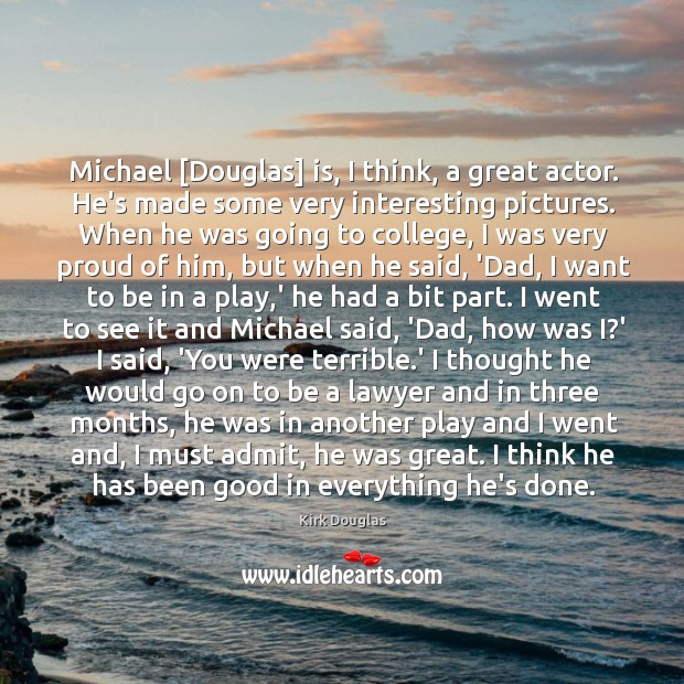 Michael [Douglas] is, I think, a great actor. He's made some very Kirk Douglas Picture Quote