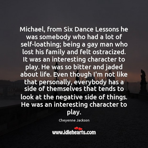 Michael, from Six Dance Lessons he was somebody who had a lot Cheyenne Jackson Picture Quote