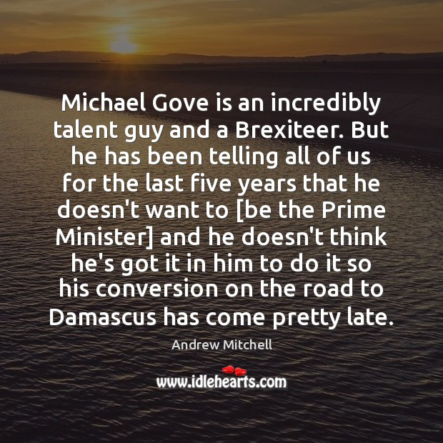 Image, Michael Gove is an incredibly talent guy and a Brexiteer. But he
