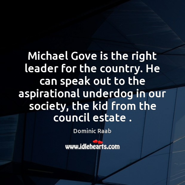 Michael Gove is the right leader for the country. He can speak Image