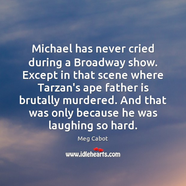 Michael has never cried during a Broadway show. Except in that scene Image