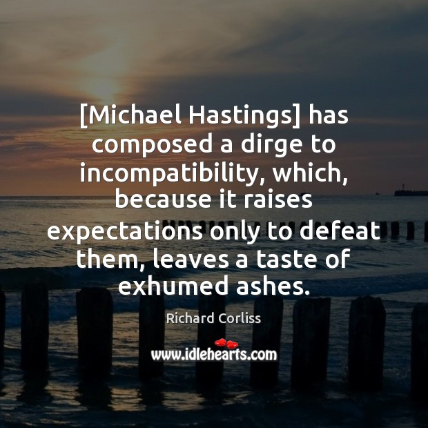 [Michael Hastings] has composed a dirge to incompatibility, which, because it raises Image