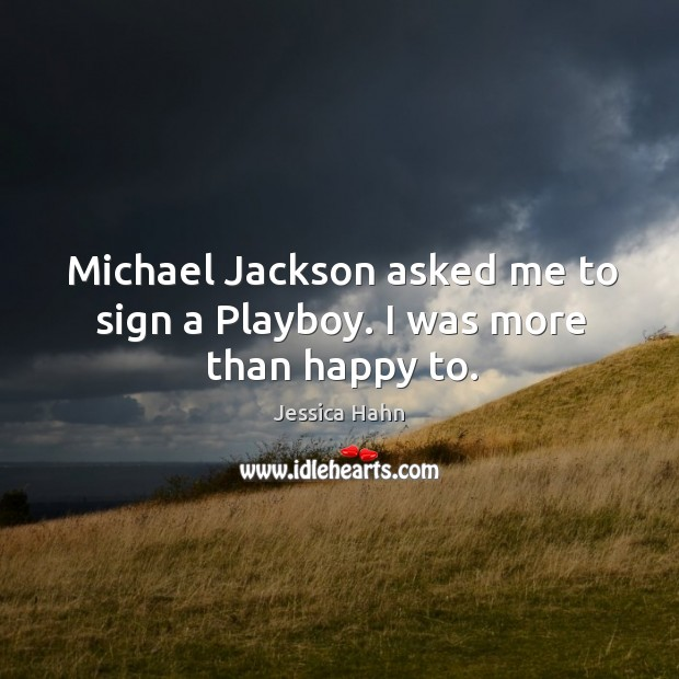 Michael jackson asked me to sign a playboy. I was more than happy to. Image