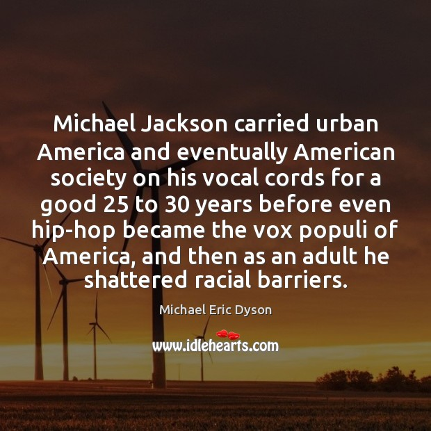 Michael Jackson carried urban America and eventually American society on his vocal Michael Eric Dyson Picture Quote