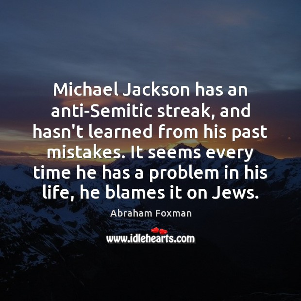 Image, Michael Jackson has an anti-Semitic streak, and hasn't learned from his past