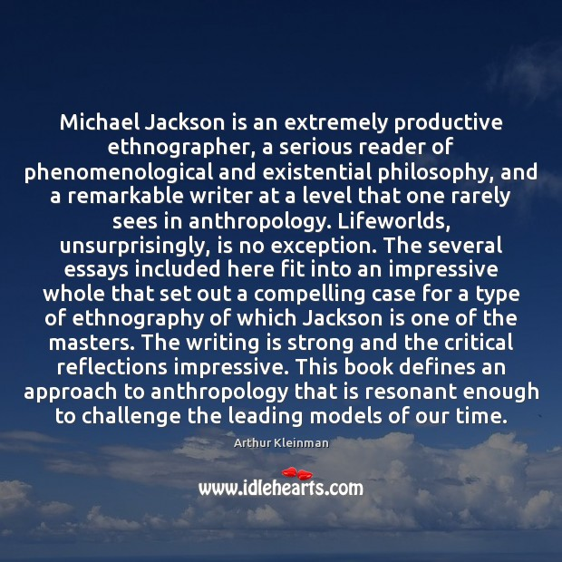 Image, Michael Jackson is an extremely productive ethnographer, a serious reader of phenomenological