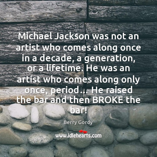 Michael Jackson was not an artist who comes along once in a Image