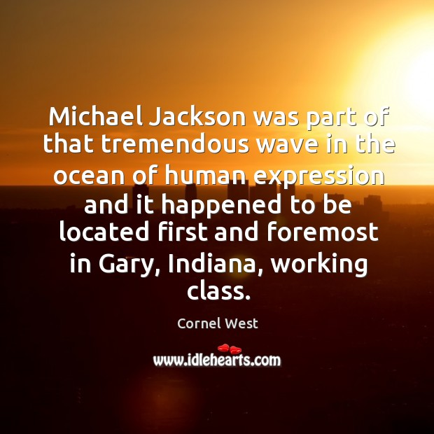Image, Michael Jackson was part of that tremendous wave in the ocean of