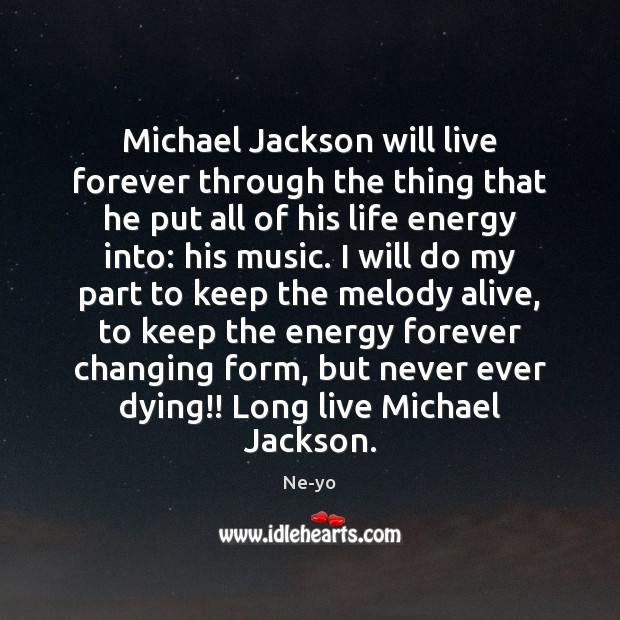 Michael Jackson will live forever through the thing that he put all Ne-yo Picture Quote