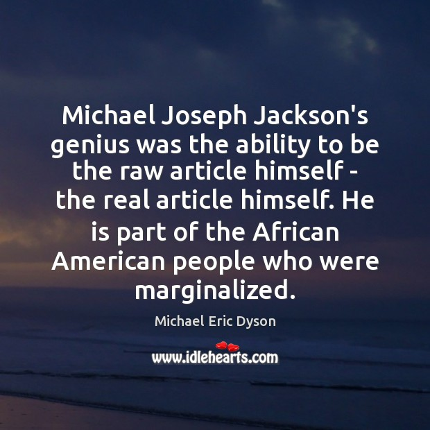 Michael Joseph Jackson's genius was the ability to be the raw article Michael Eric Dyson Picture Quote