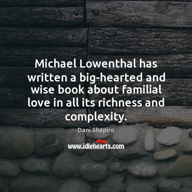 Michael Lowenthal has written a big-hearted and wise book about familial love Dani Shapiro Picture Quote