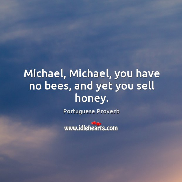 Michael, michael, you have no bees, and yet you sell honey. Image