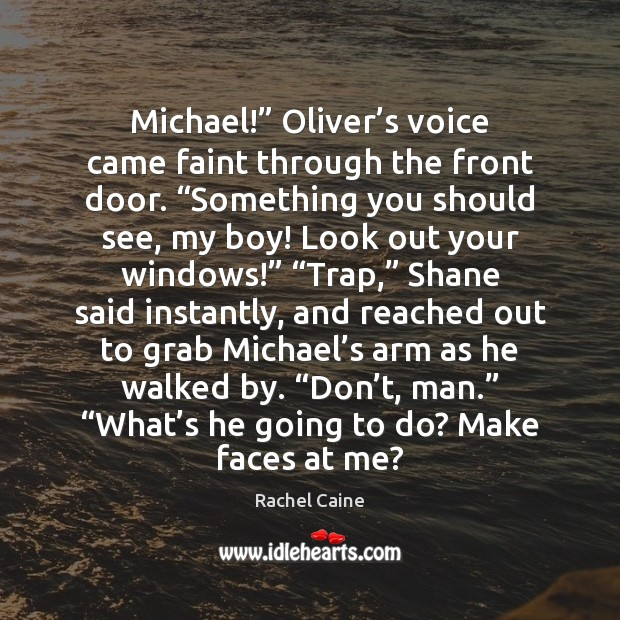 """Michael!"""" Oliver's voice came faint through the front door. """"Something you Rachel Caine Picture Quote"""