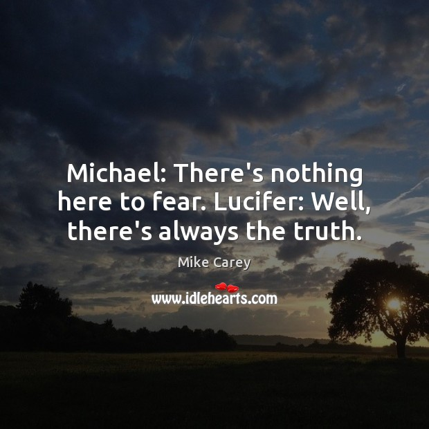 Michael: There's nothing here to fear. Lucifer: Well, there's always the truth. Image