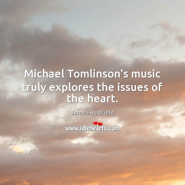 Michael Tomlinson's music truly explores the issues of the heart. James Redfield Picture Quote