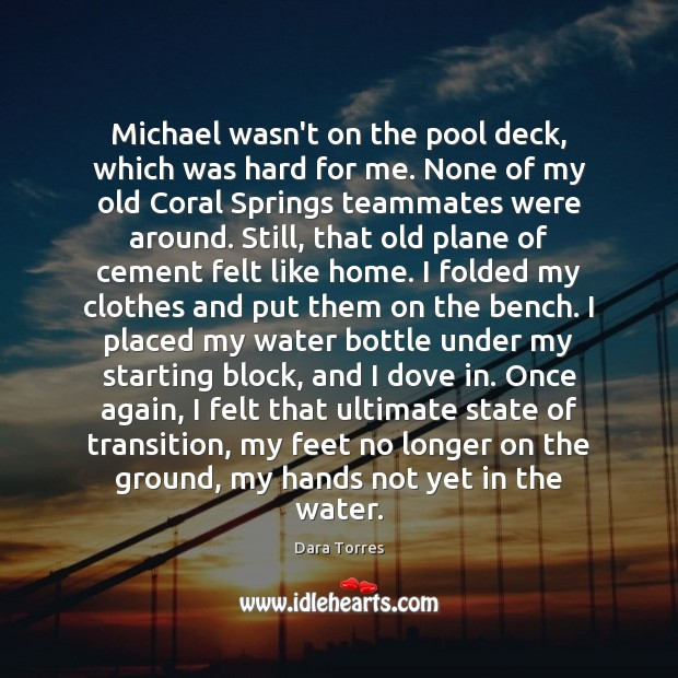 Michael wasn't on the pool deck, which was hard for me. None Image
