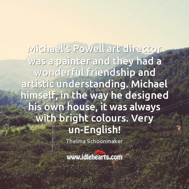 Image, Michael's Powell art director was a painter and they had a wonderful