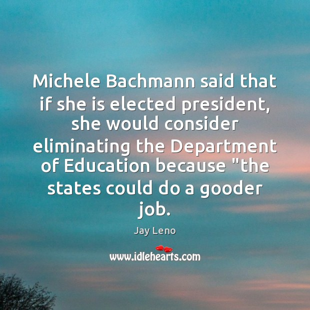 Michele Bachmann said that if she is elected president, she would consider Image