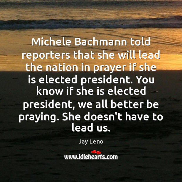 Image, Michele Bachmann told reporters that she will lead the nation in prayer