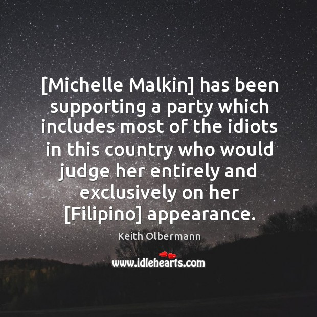[Michelle Malkin] has been supporting a party which includes most of the Keith Olbermann Picture Quote