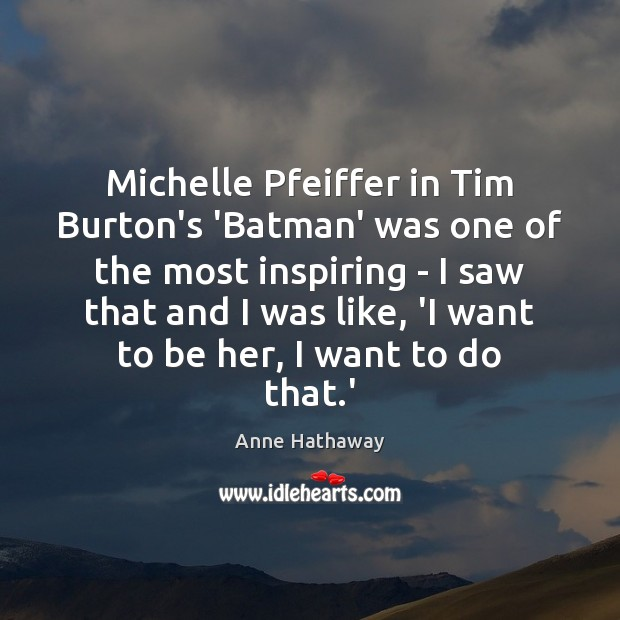 Michelle Pfeiffer in Tim Burton's 'Batman' was one of the most inspiring Anne Hathaway Picture Quote