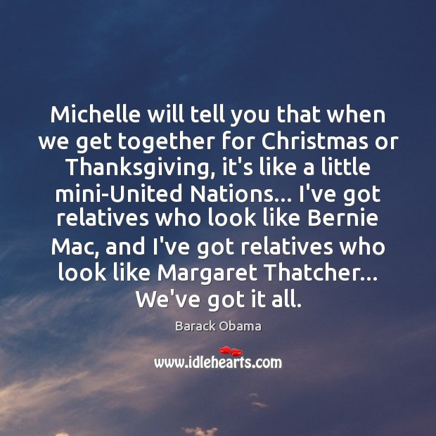 Image, Michelle will tell you that when we get together for Christmas or