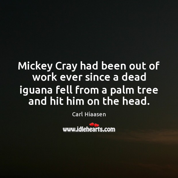 Image, Mickey Cray had been out of work ever since a dead iguana