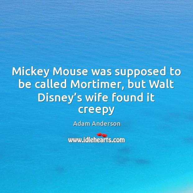 Image, Mickey Mouse was supposed to be called Mortimer, but Walt Disney's wife found it creepy