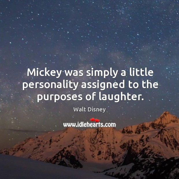 Mickey was simply a little personality assigned to the purposes of laughter. Image