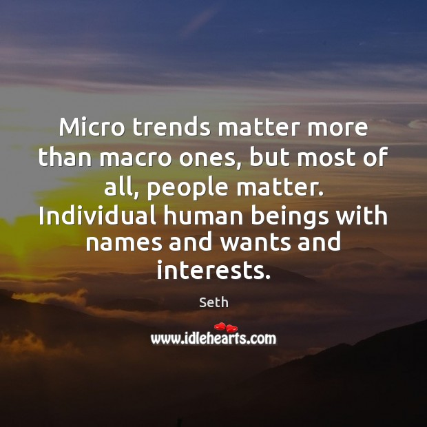 Seth Picture Quote image saying: Micro trends matter more than macro ones, but most of all, people