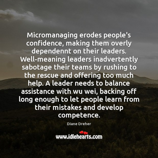 Micromanaging erodes people's confidence, making them overly dependennt on their leaders. Well-meaning Image