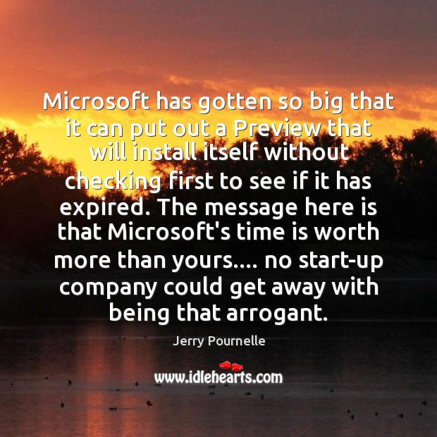 Microsoft has gotten so big that it can put out a Preview Jerry Pournelle Picture Quote