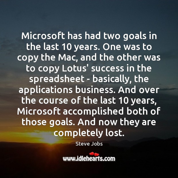 Microsoft has had two goals in the last 10 years. One was to Image