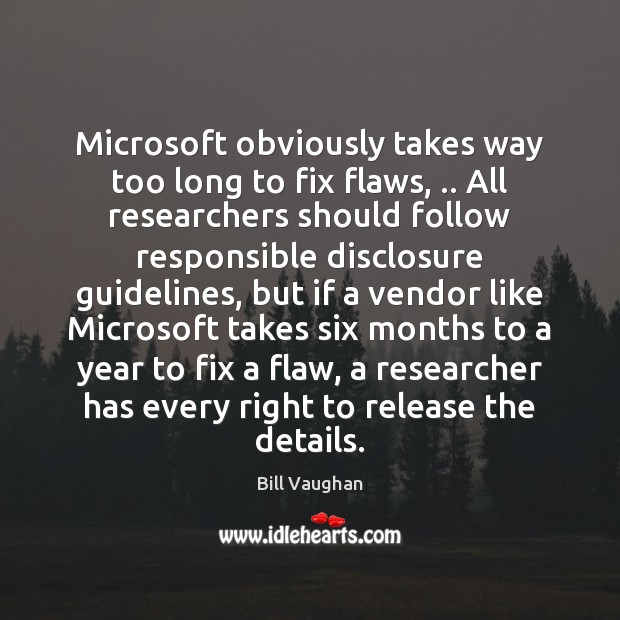 Image, Microsoft obviously takes way too long to fix flaws, .. All researchers should