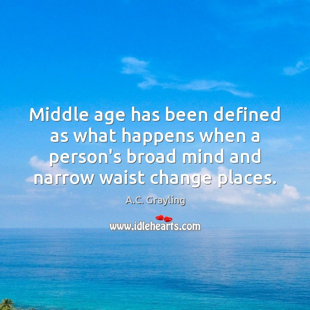 Middle age has been defined as what happens when a person's broad Image