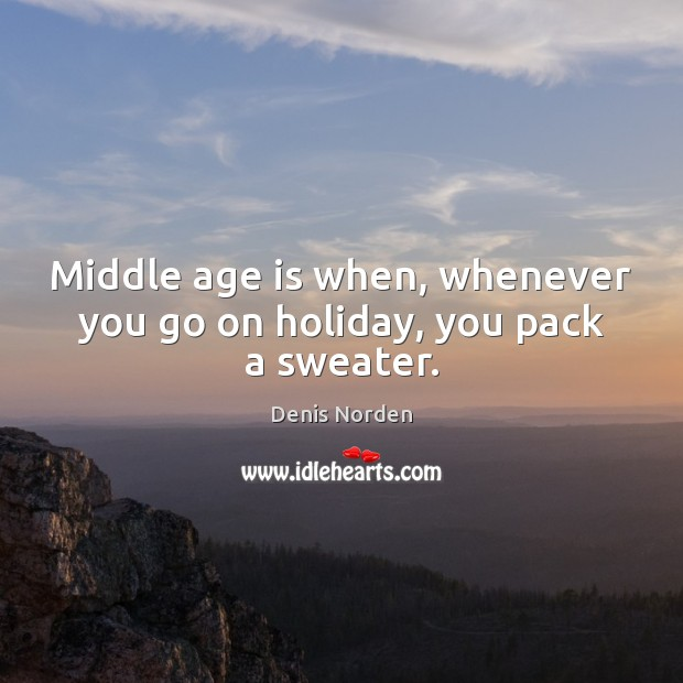 Middle age is when, whenever you go on holiday, you pack a sweater. Holiday Quotes Image