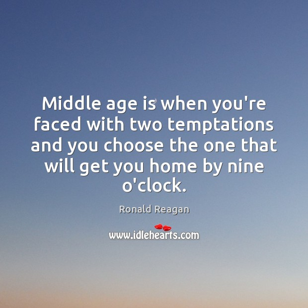 Image, Middle age is when you're faced with two temptations and you choose