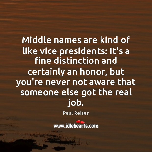 Middle names are kind of like vice presidents: It's a fine distinction Paul Reiser Picture Quote