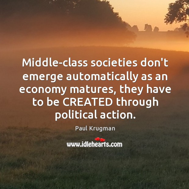 Image, Middle-class societies don't emerge automatically as an economy matures, they have to